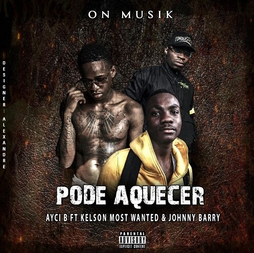 AYCI B feat. Kelson Most Wanted x Johnny Berry - Pode Aquecer