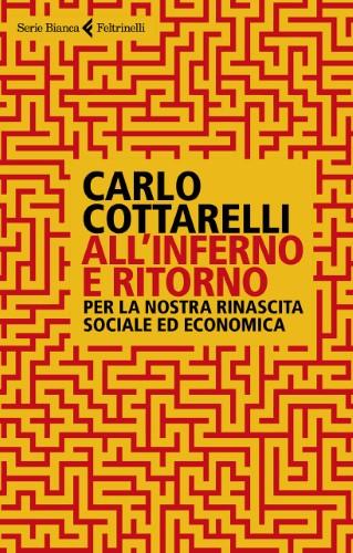 Carlo Cottarelli - All'inferno e ritorno. Per la nostra rinascita sociale ed economica (2021)