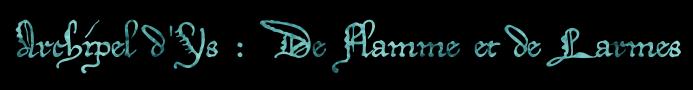 Archipel d'Ys : De Flamme et de Larmes